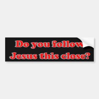 ¿Usted sigue a Jesús esto cerca? Pegatina Para Auto