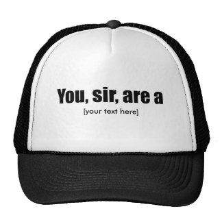 Usted, sir, es a [puesta su propio texto!] gorras