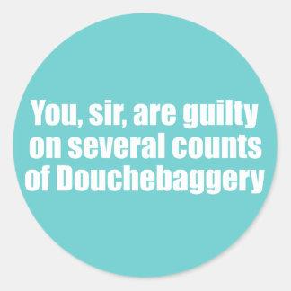 Usted, sir, es culpable de Douchebaggery Pegatina Redonda