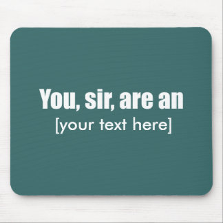 Usted, sir, es [puesto su propio texto!] alfombrillas de ratones
