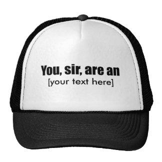 Usted, sir, es [puesto su propio texto!] gorras