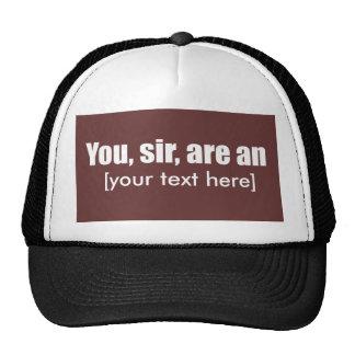 Usted, sir, es [puesto su propio texto!] gorros
