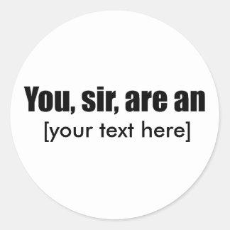 Usted, sir, es [puesto su propio texto!] pegatina redonda