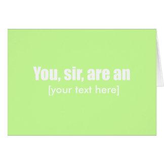 Usted, sir, es [puesto su propio texto!] tarjeta de felicitación