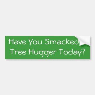 ¿Usted Smacked un árbol Hugger hoy? Etiqueta De Parachoque