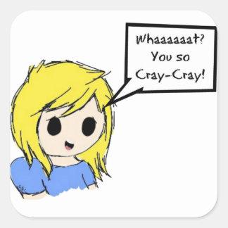 ¡Usted tan Cray-Cray! Pegatina Cuadrada