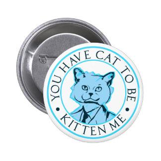 Usted tiene gato a ser gatito yo pin redondo 5 cm
