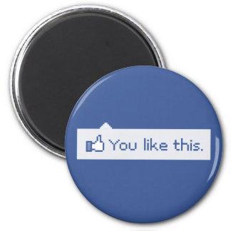 Usted tiene gusto de este Facebook divertido Imán Redondo 5 Cm