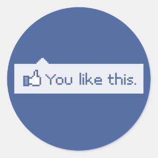Usted tiene gusto de este Facebook divertido Pegatina Redonda
