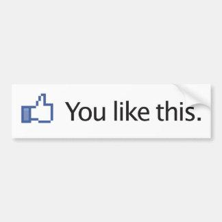 usted tiene gusto de los pulgares de este Facebook Pegatina De Parachoque