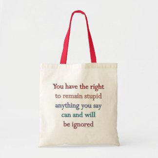 Usted tiene la derecha de seguir siendo estúpido bolsa de mano