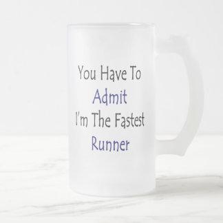 Usted tiene que admitir que soy el corredor más rá tazas