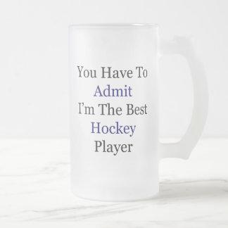 Usted tiene que admitir que soy el mejor jugador jarra de cerveza esmerilada