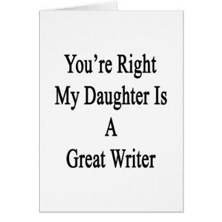 Usted tiene razón mi hija es gran escritor tarjeta