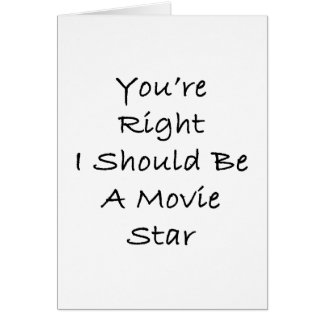 Usted tiene razón que debo ser estrella de cine felicitacion