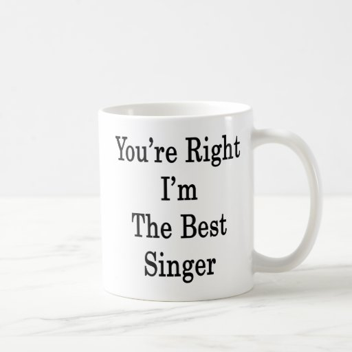 Usted tiene razón que soy el mejor cantante tazas de café