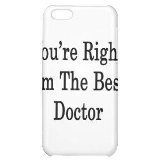 Usted tiene razón que soy el mejor doctor