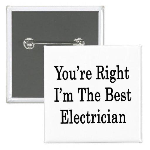 Usted tiene razón que soy el mejor electricista pin