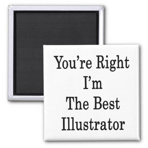 Usted tiene razón que soy el mejor ilustrador imán cuadrado