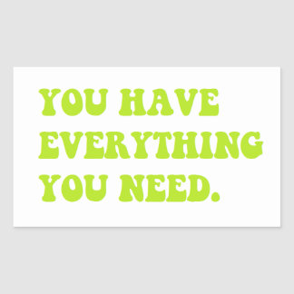 Usted tiene todo que usted necesita al pegatina