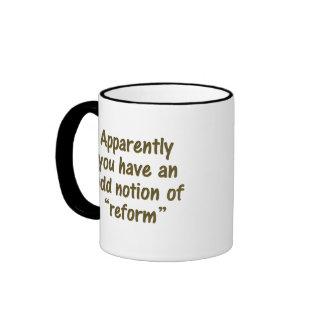 Usted tiene un concepto impar de reforma taza