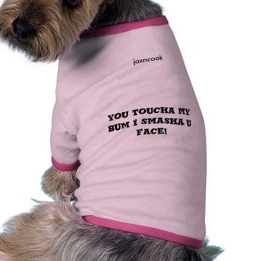¡usted toucha mi cara del smasha u del vago I! Camisa De Perro