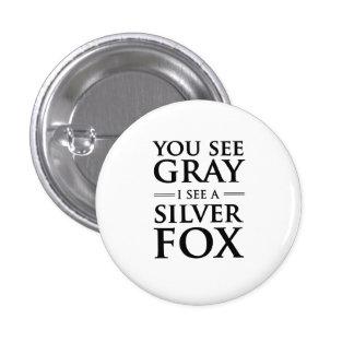 Usted ve gris, yo ve un zorro plateado pin redondo 2,5 cm