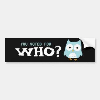 ¿USTED VOTÓ POR EL WHO? PEGATINA DE PARACHOQUE
