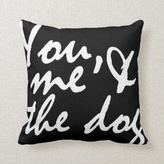 Usted, yo y el perro - almohada de tiro