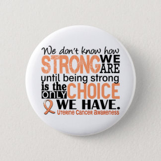 Uterine Cancer How Strong We Are Pinback Button