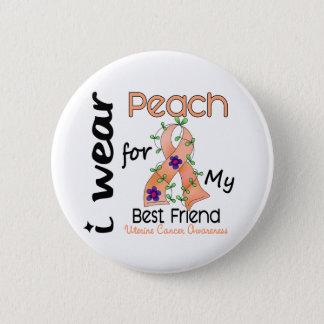 Uterine Cancer I Wear Peach For My Best Friend 43 Pinback Button