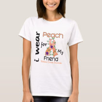 Uterine Cancer I Wear Peach For My Friend 43 T-Shirt