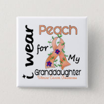 Uterine Cancer I Wear Peach For My Granddaughter Pinback Button
