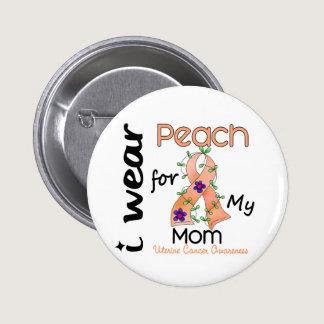 Uterine Cancer I Wear Peach For My Mom 43 Button