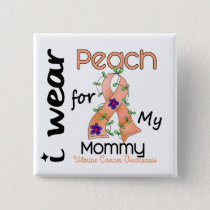 Uterine Cancer I Wear Peach For My Mommy 43 Button