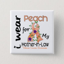 Uterine Cancer I Wear Peach For My Mother-In-Law 4 Pinback Button