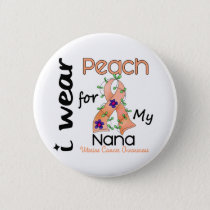 Uterine Cancer I Wear Peach For My Nana 43 Pinback Button