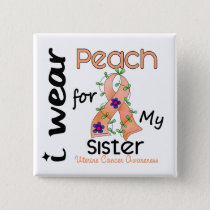 Uterine Cancer I Wear Peach For My Sister 43 Pinback Button