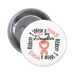 Uterine Cancer I Wear Peach Ribbon For My Daughter Pin
