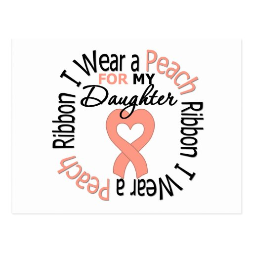 Uterine Cancer I Wear Peach Ribbon For My Daughter Postcard