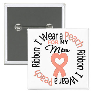 Uterine Cancer I Wear Peach Ribbon For My Mom Pinback Button