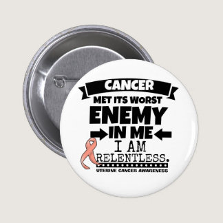 Uterine Cancer Met Its Worst Enemy In Me.png Pinback Button