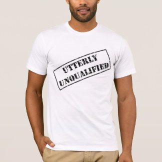 Utterly Unqualified Men's T T-Shirt