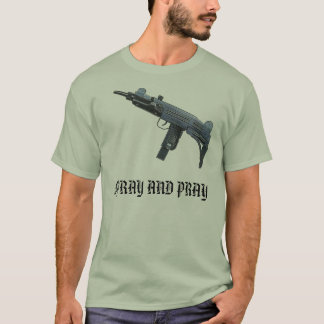 UZI, SPRAY AND PRAY T-Shirt