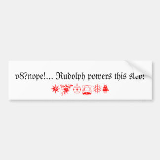 v8?nope ..rudolph powers this sled! bumper sticker