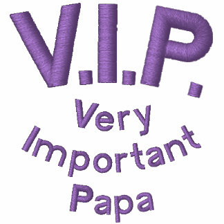 V.I.P., Very Important Papa Embroidered Shirt