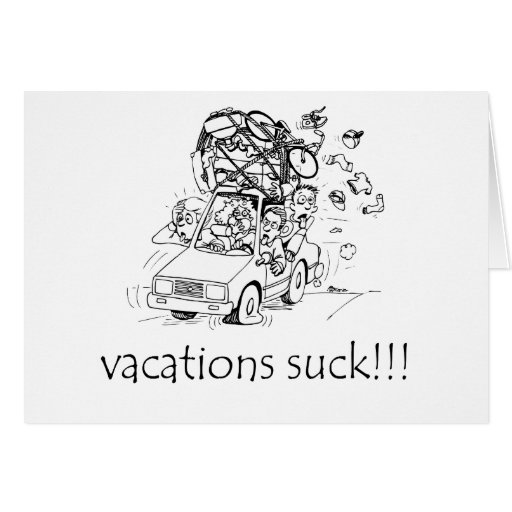 Vacations Suck Greeting Card