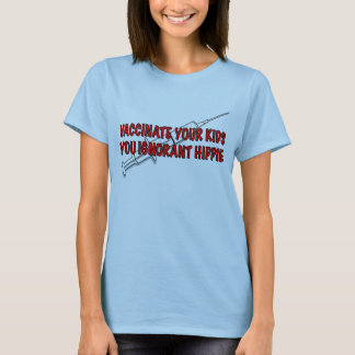 Vaccinate your kids! T-Shirt