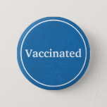 """Vaccinated (Blue) Button<br><div class=""""desc"""">Wear this button to proudly show that you vaccinated. With new vaccines being rolled out for Covid19,  this button symbolizes faith in science. The blue color represents """"faith"""" and """"intelligence"""".  Blue typically has a healing effect as well.</div>"""