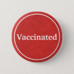 """Vaccinated (Red) Button<br><div class=""""desc"""">Wear this button to proudly show that you vaccinated. With new vaccines being rolled out for Covid19,  this button symbolizes faith in science. The red color represents """"strength"""" and """"courage"""".</div>"""